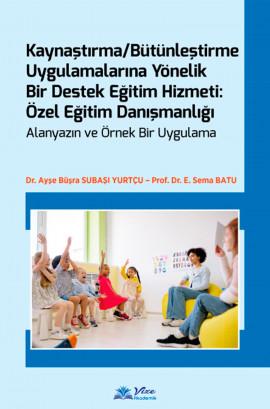 Kaynaştırma / Bütünleştirme Uygulamalarına Yönelik Bir Destek Eğitim Hizmeti: Özel Eğitim Danışmanlığı